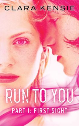 RUN TO YOU Part I First Sight